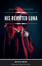 His Rejected Luna by shreea16