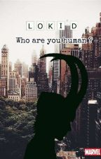 Who are you human ? 『Loki Laufeyson 』 by loowizz
