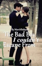 The bad boy i couldn't escape from (not continuing) by marchbaby202