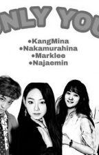 ONLY YOU | MarkMinaHinaJaemin |  by MINAMARKFriends