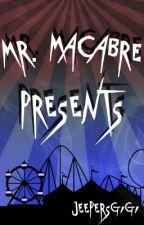 MR. MACABRE PRESENTS (Wattys 2018 Shortlist) by jeepersgigi