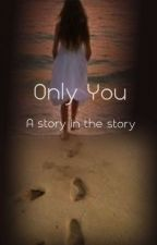 Only You..... Season 1 by mna3108
