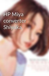 HP Miya converter Shiyuka by venus_vangard