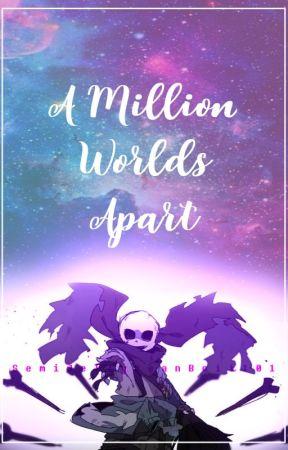 A Million Worlds Apart    AU Sanses x Reader by SemiJellyBeanBoii101
