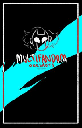 MULTIFANDOM ONESHOT by Norission