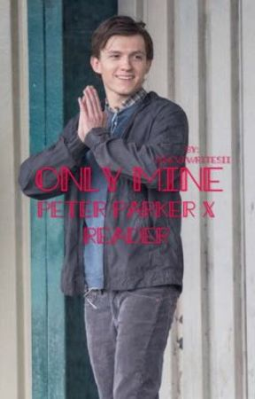 Only Mine (Peter Parker x Reader)  by iisome1writesii