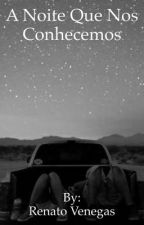 A Noite Que Nos Conhecemos by RenatoVenegas4
