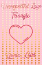 Unexpected Love Triangle  by Yanie_Girl