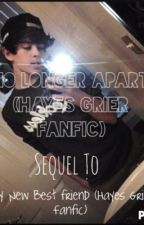 """No Longer Apart ( Hayes Grier Fanfic) Sequel To """"My New Best friend"""" by Always_A_Grier_Girl"""