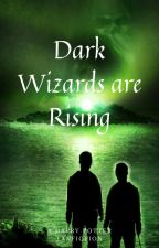 The Dark Wizards are Rising by fanboy_obsession