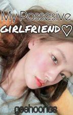 My Possesive Girlfriend by likesblueberry