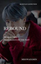 Rebound Season 2: Vengeance Of The Past by MrsSwaegMin