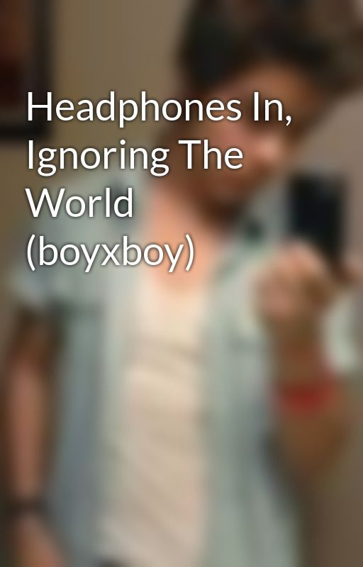Headphones In, Ignoring The World (boyxboy) by AngelitoBoy