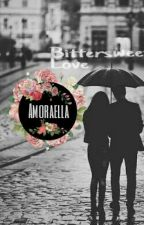 Romantic Bittersweet Love Story - For 21yo Up Readers Only *** BITTERSWEET LOVE by amoraella