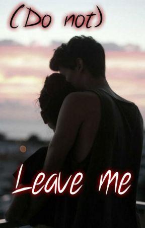 (Do not) leave me by Teen_spiritt