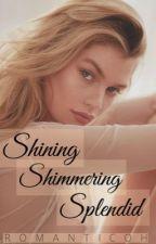 Shining Shimmering Splendid by romanticoh