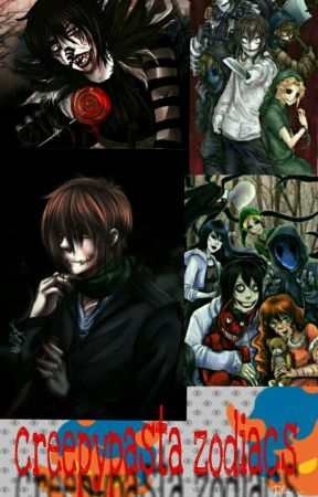 creepypasta zodiacs - which creepypasta has a crush on you - Wattpad