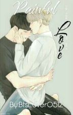 Painful Love- A Jikook Fanfic  by BtsLover0512
