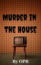 Murder in the House by opbwriting38
