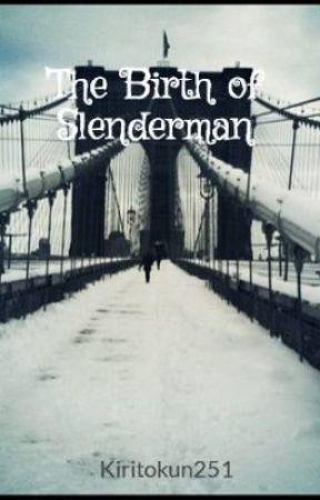 The Birth of Slenderman by KenKaneki99