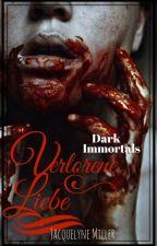 Verlorene Liebe - Dark Immortals Bd.2 by MrsJacquelyneMiller