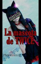 La mascota de Twice (Twice x tu) by Phantasm12