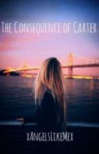The Consequence of Carter by xAngels_Like_Mex