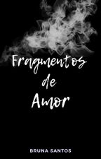 Fragmentos de Amor by brufernanda