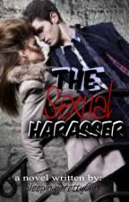 The Sexual Harasser by SleepingPrettyGirl