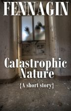 Catastrophic Nature by Fennagin
