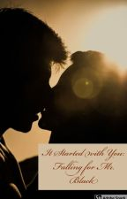 It Started With You: Falling for Mr. Black by SparrowNightingale