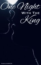 One Night with The King by YummyLove00123