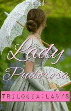 Lady Pudorosa #1||TrilogiaLadys|| by Lady_Red_16
