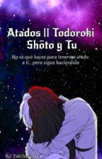 Atados    Todoroki Shōto y Tu by ZukiTen-chan