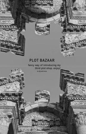 PLOT BAZAAR by -patronus