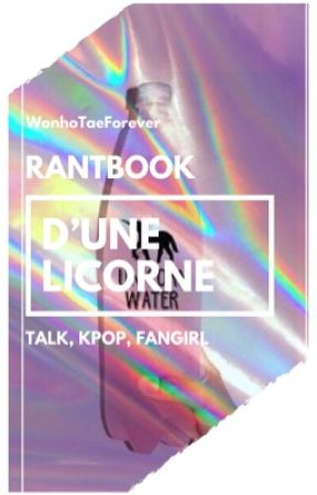 Rantbook d'une licorne tarée. by WonhoTaeForever