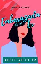 Embarazada de mi ex - Areté Crild 2- by Nepasavoir
