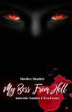 My Boss From Hell (Book 1) by ShelleyratedxMJ