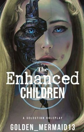 The Enhanced Children - A Selection RP by Golden_Mermaid13