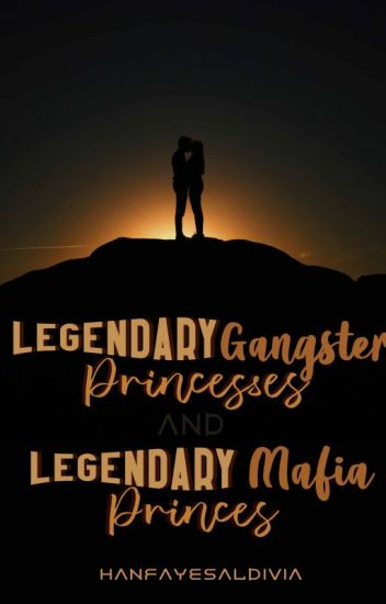 Legendary Gangster Princesses and Legendary Mafia Princes [COMPLETED]