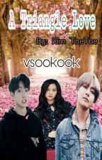 A Triangle Love Of Vsookook:(Fanfiction) by KimTaeTae1205