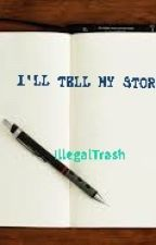 I'LL TELL MY STORY by IllegalTrash