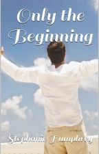 Only the Beginning: The Story of Christopher and Stacey by determinedpublishing