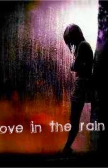 Love in the rain   (On hold! Due too writer's block!)