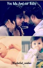 You Me & Our Baby - Shivika Tale by failed_cardiac