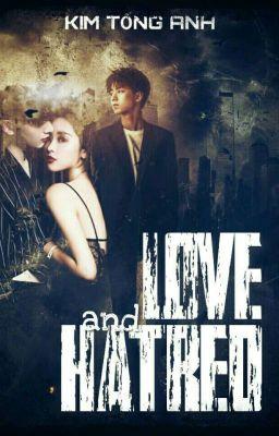 Đọc truyện [HOÀN] LOVE & HATRED