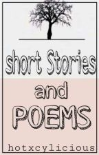 Short Stories And Poems by hotxcylicious