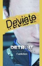 Deviate {DBH Connor x Reader} [Detroit Become Human Fanfic] by _IAmNotAlive_