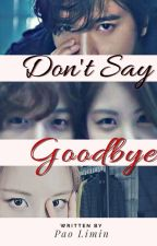 Don't Say Goodbye [COMPLETED] by daigakuinsei