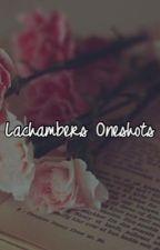 Lachambers- Oneshots by HAHGAAAAAYYYY